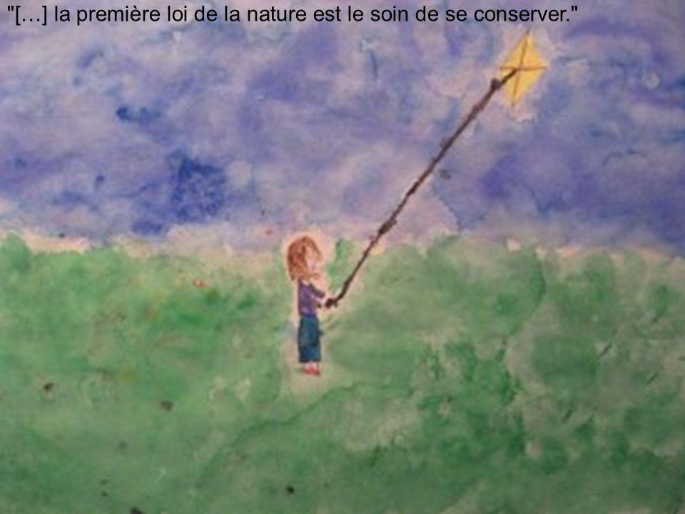 […] la première loi de la nature est le soin de se conserver.